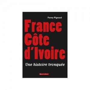 france-cote-d-ivoire-une-histoire-tronquee-de-fanny-pigeaud-1033728394_L
